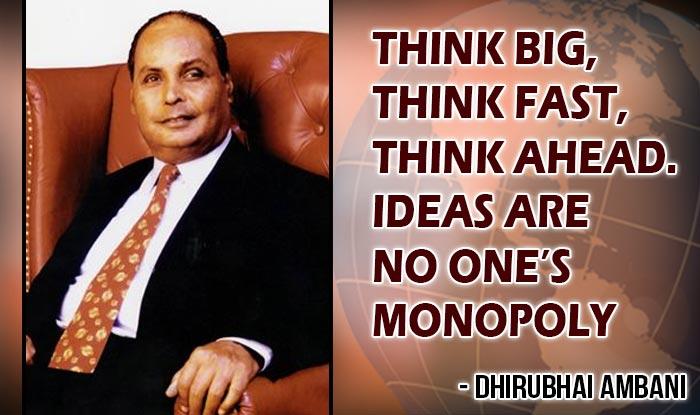 Think big, think fast, think ahead. Ideas are no one's monopoly – Dhirubhai Ambani Birthday Special